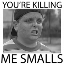 You're Killing Me Smalls - Sandlot