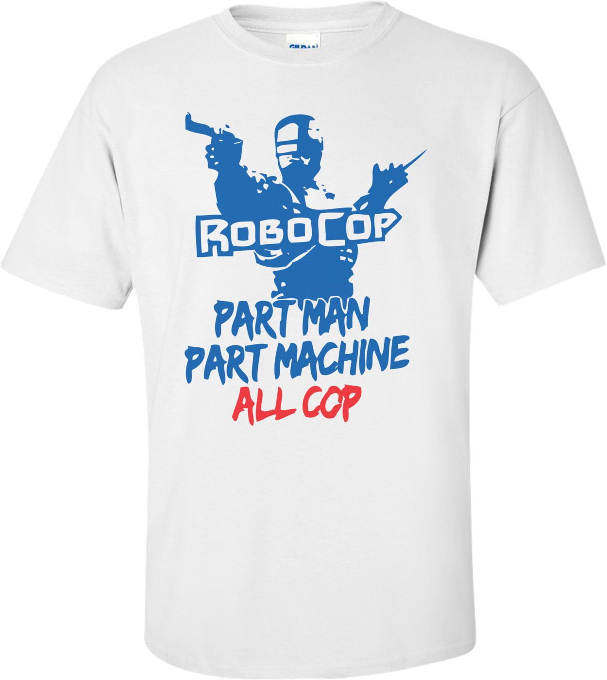 Robocop Part Man Part Machine All Cop